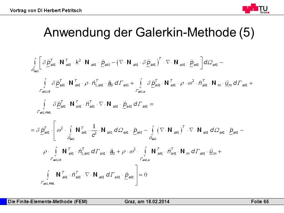 Die Finite-Elemente-Methode (FEM) Vortrag von DI Herbert Petritsch Folie 65Graz, am 18.02.2014 Anwendung der Galerkin-Methode (5)