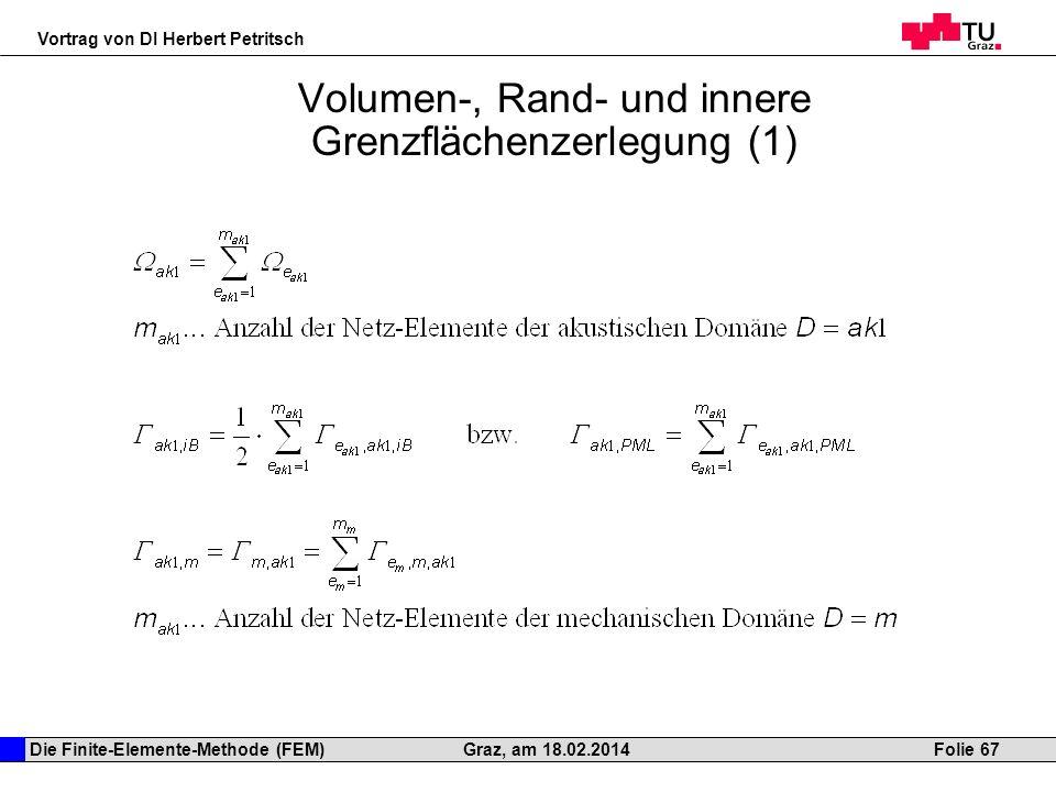 Die Finite-Elemente-Methode (FEM) Vortrag von DI Herbert Petritsch Folie 67Graz, am 18.02.2014 Volumen-, Rand- und innere Grenzflächenzerlegung (1)