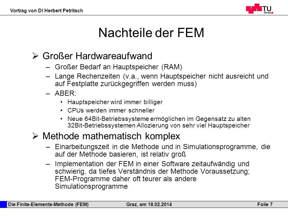 Die Finite-Elemente-Methode (FEM) Vortrag von DI Herbert Petritsch Folie 7Graz, am 18.02.2014 Nachteile der FEM Großer Hardwareaufwand –Großer Bedarf