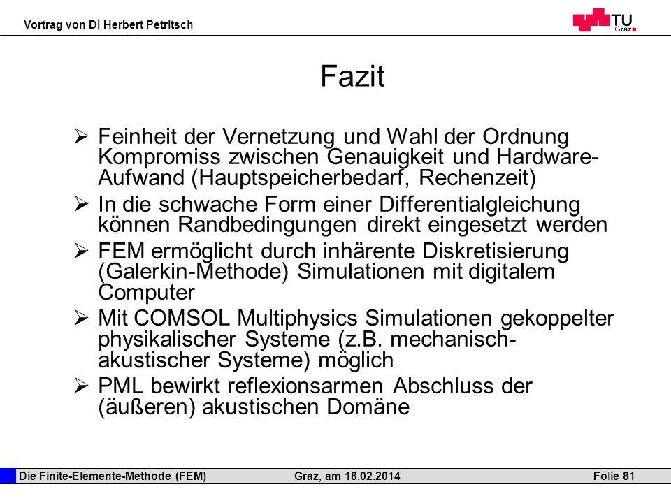 Die Finite-Elemente-Methode (FEM) Vortrag von DI Herbert Petritsch Folie 81Graz, am 18.02.2014 Fazit Feinheit der Vernetzung und Wahl der Ordnung Komp