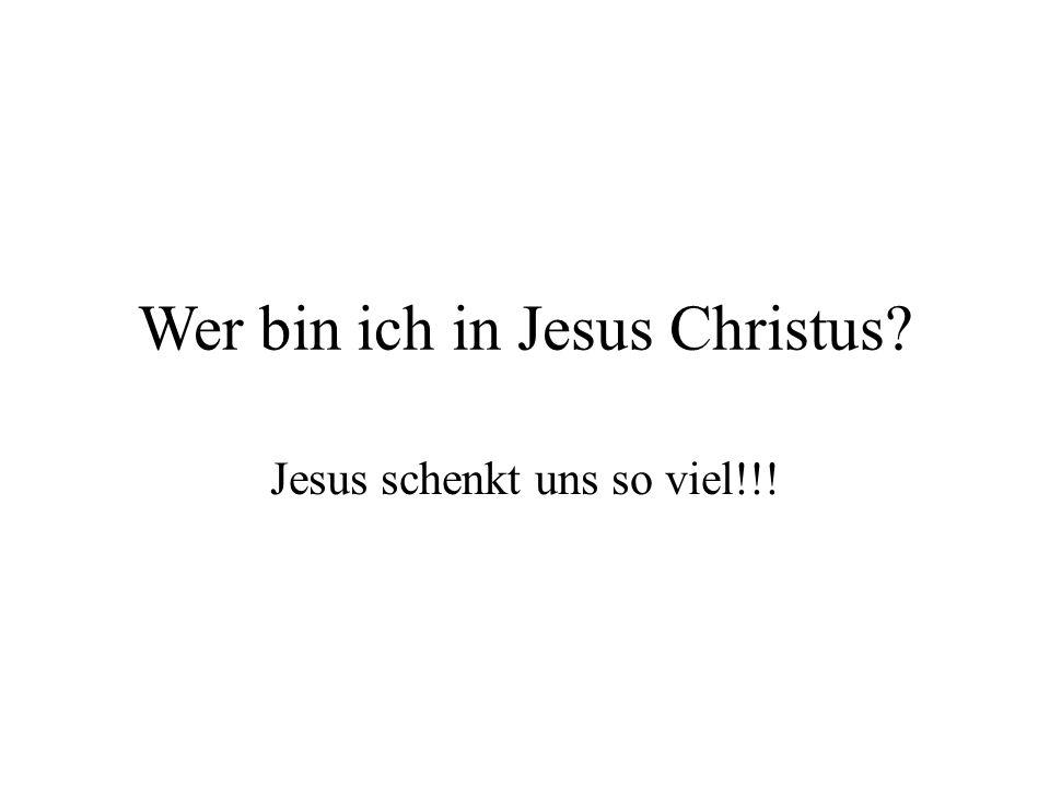 Wer bin ich in Jesus Christus? Jesus schenkt uns so viel!!!