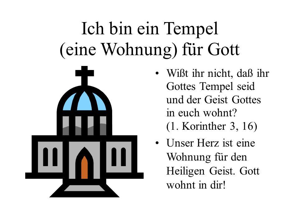 Ich bin ein Tempel (eine Wohnung) für Gott Wißt ihr nicht, daß ihr Gottes Tempel seid und der Geist Gottes in euch wohnt? (1. Korinther 3, 16) Unser H