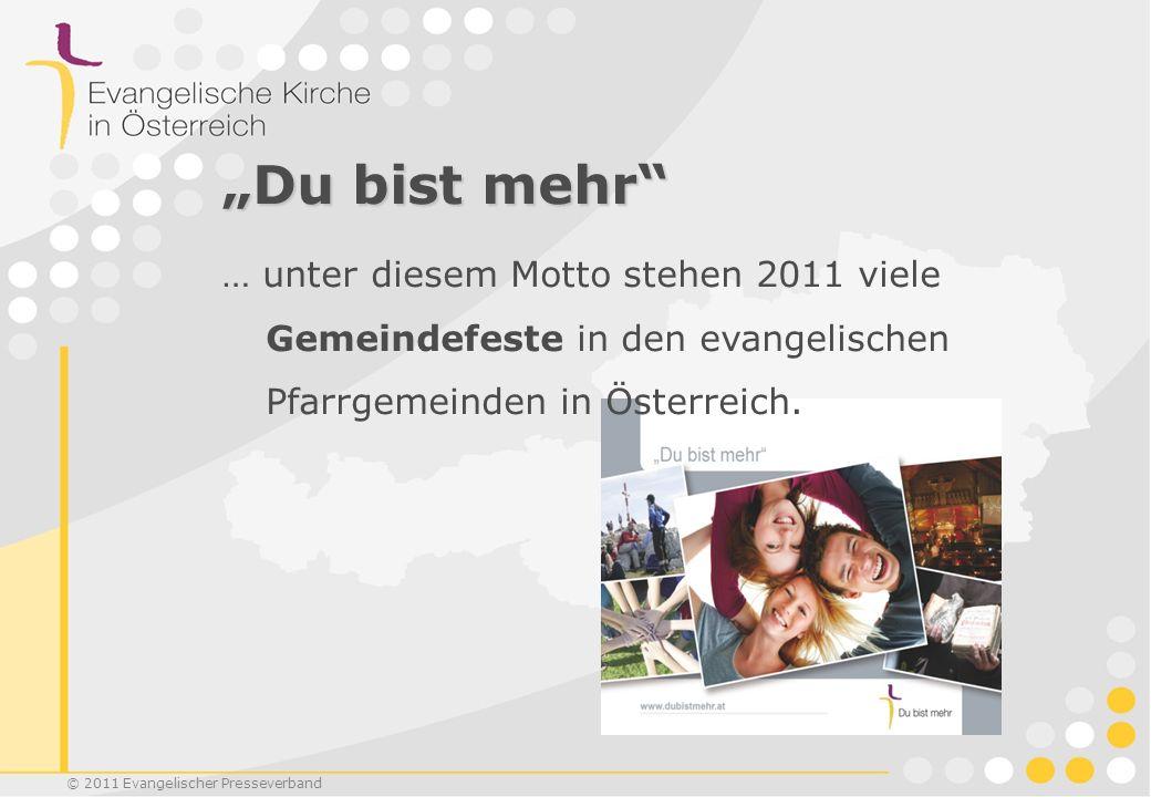 © 2011 Evangelischer Presseverband Du bist mehr … unter diesem Motto stehen 2011 viele Gemeindefeste in den evangelischen Pfarrgemeinden in Österreich