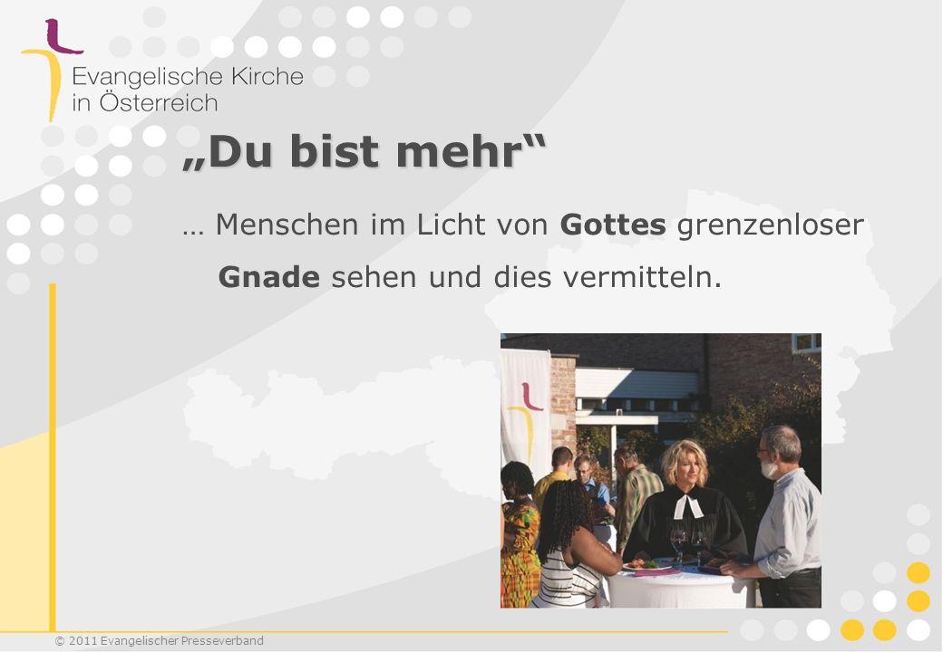 © 2011 Evangelischer Presseverband Du bist mehr … Menschen im Licht von Gottes grenzenloser Gnade sehen und dies vermitteln.