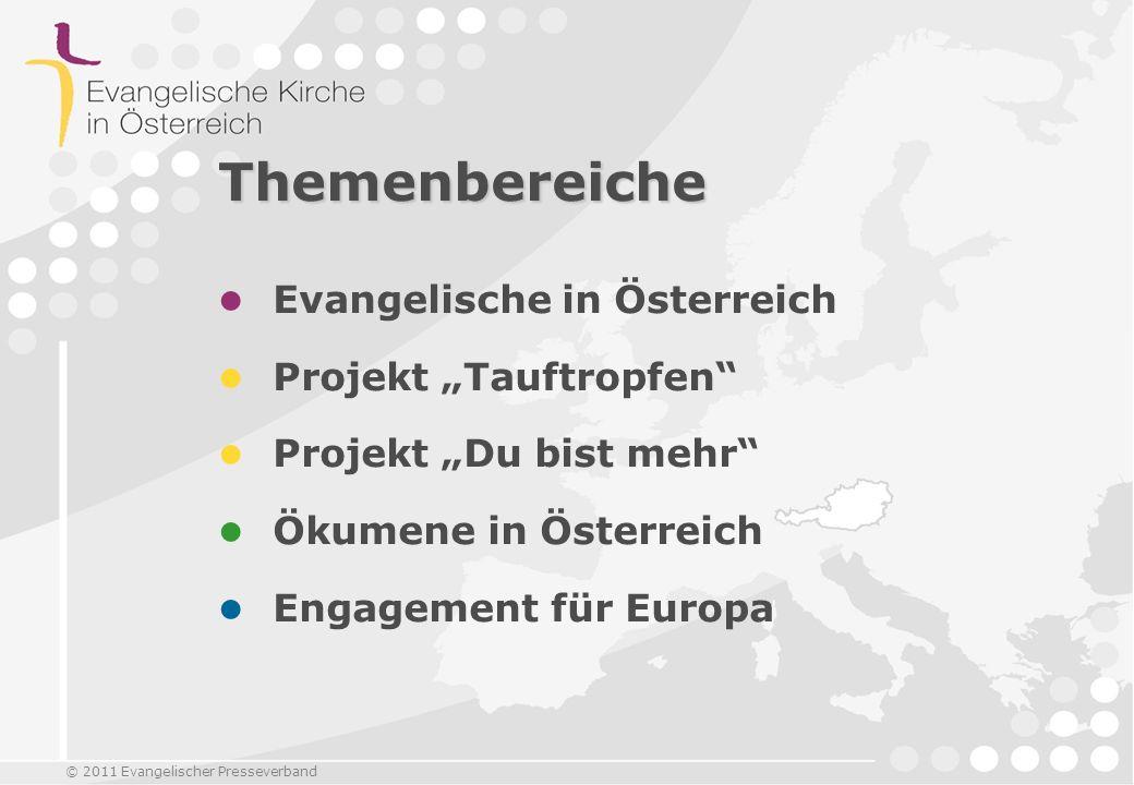 © 2011 Evangelischer Presseverband Themenbereiche Evangelische in Österreich Projekt Tauftropfen Projekt Du bist mehr Ökumene in Österreich Engagement