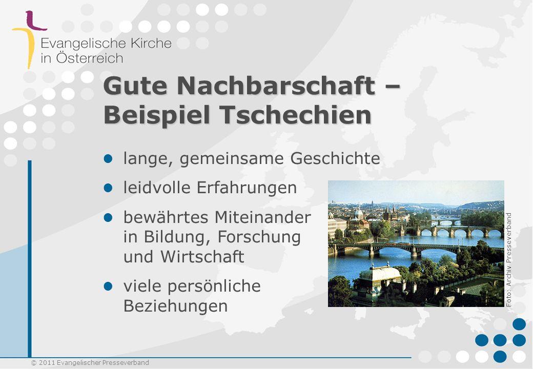 © 2011 Evangelischer Presseverband Gute Nachbarschaft – Beispiel Tschechien lange, gemeinsame Geschichte leidvolle Erfahrungen bewährtes Miteinander i