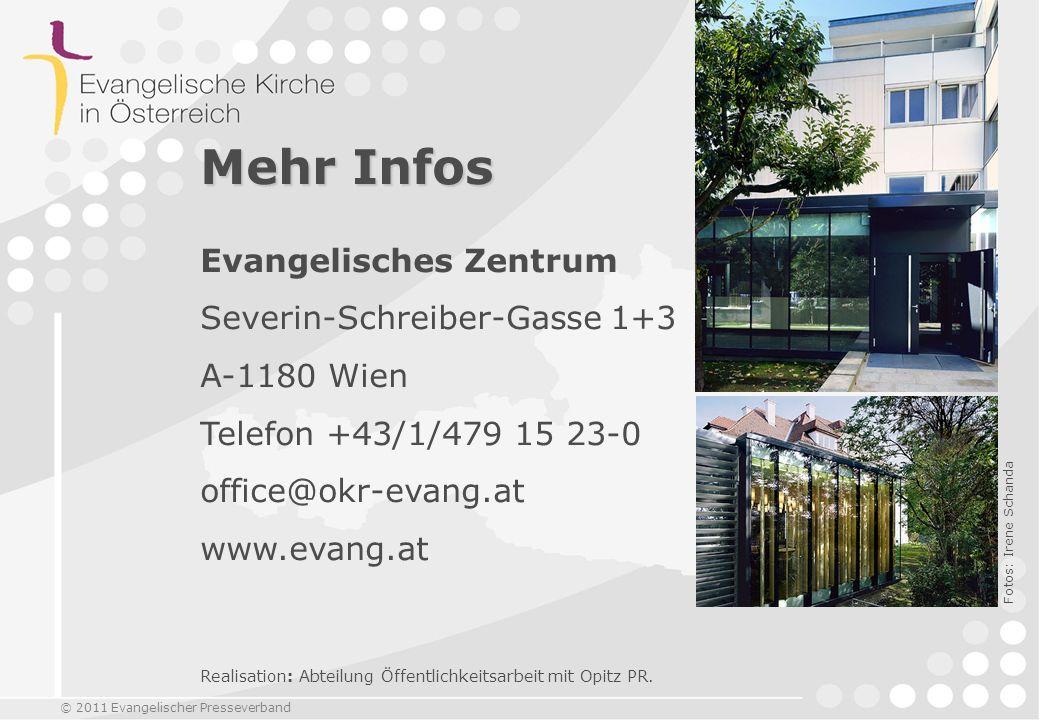 © 2011 Evangelischer Presseverband Mehr Infos Evangelisches Zentrum Severin-Schreiber-Gasse 1+3 A-1180 Wien Telefon +43/1/479 15 23-0 office@okr-evang