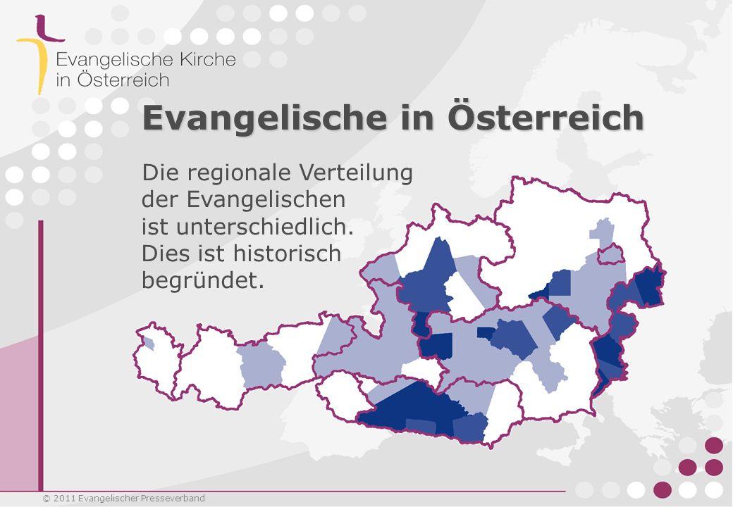 © 2011 Evangelischer Presseverband Evangelische in Österreich Die regionale Verteilung der Evangelischen ist unterschiedlich. Dies ist historisch begr