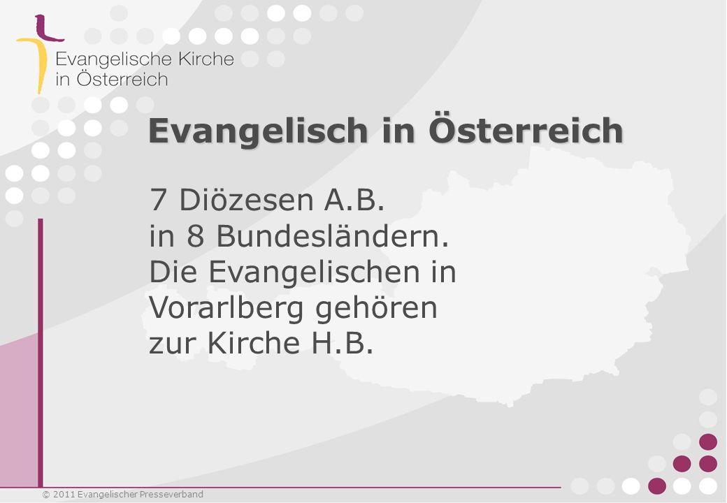 © 2011 Evangelischer Presseverband Evangelisch in Österreich 7 Diözesen A.B. in 8 Bundesländern. Die Evangelischen in Vorarlberg gehören zur Kirche H.