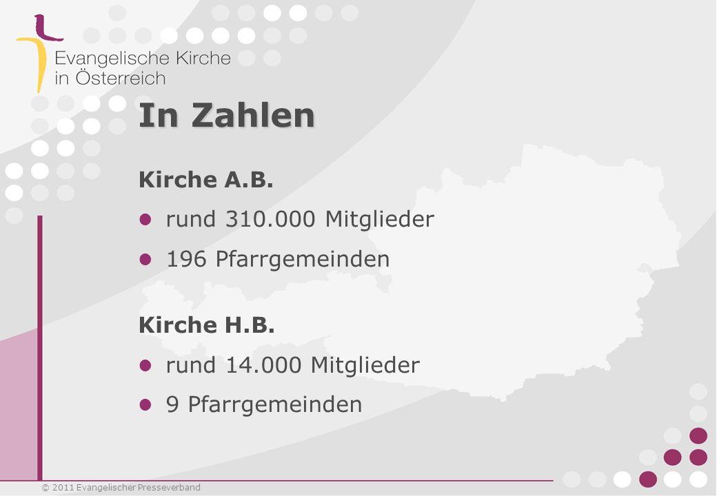 © 2011 Evangelischer Presseverband In Zahlen Kirche A.B. rund 310.000 Mitglieder 196 Pfarrgemeinden Kirche H.B. rund 14.000 Mitglieder 9 Pfarrgemeinde