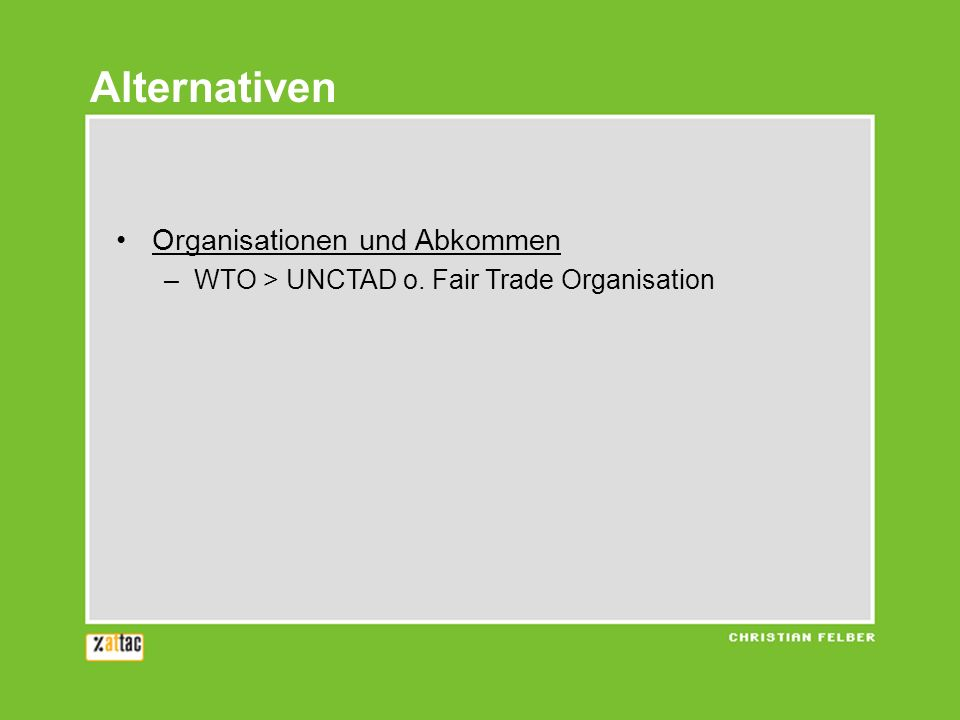 Alternativen Organisationen und Abkommen –WTO > UNCTAD o. Fair Trade Organisation
