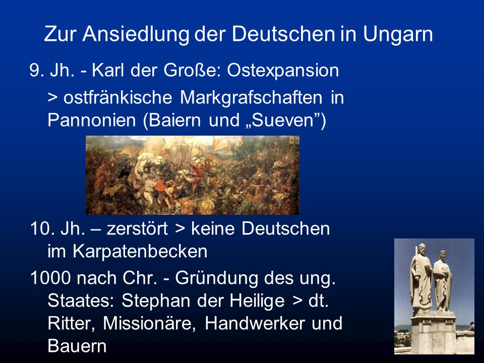 Zur Ansiedlung der Deutschen in Ungarn 9. Jh. - Karl der Große: Ostexpansion > ostfränkische Markgrafschaften in Pannonien (Baiern und Sueven) 10. Jh.