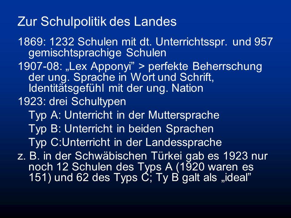 Zur Schulpolitik des Landes 1869: 1232 Schulen mit dt. Unterrichtsspr. und 957 gemischtsprachige Schulen 1907-08: Lex Apponyi > perfekte Beherrschung