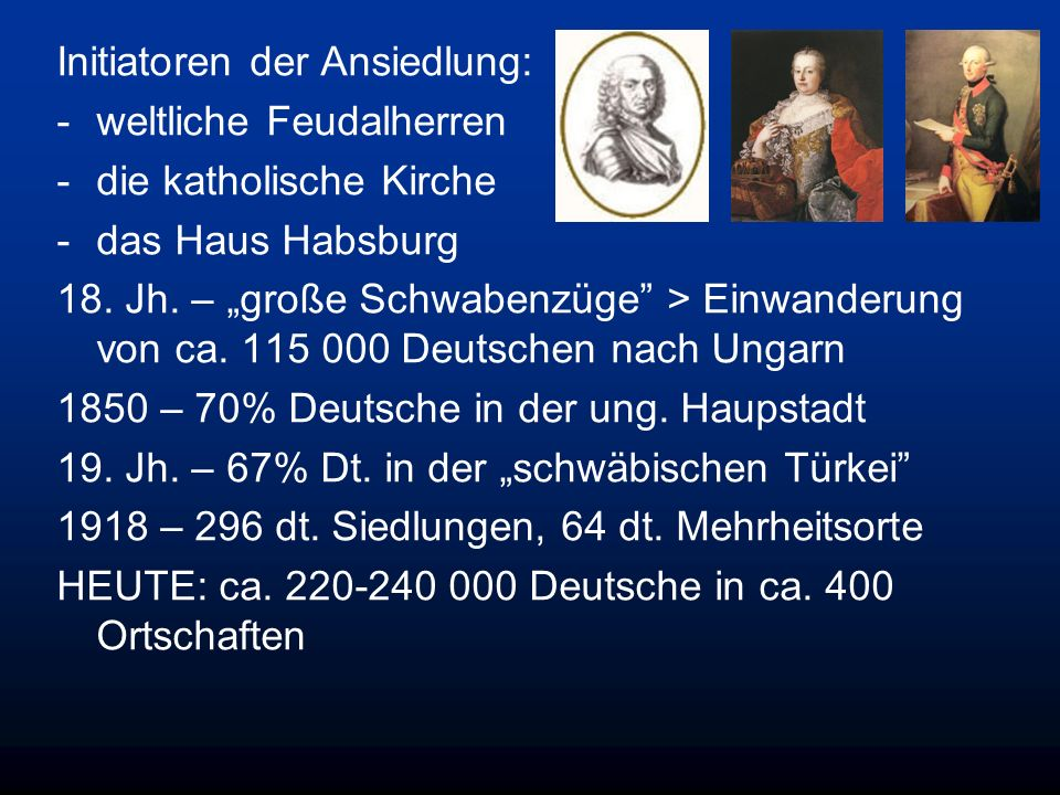 Initiatoren der Ansiedlung: -weltliche Feudalherren -die katholische Kirche -das Haus Habsburg 18. Jh. – große Schwabenzüge > Einwanderung von ca. 115