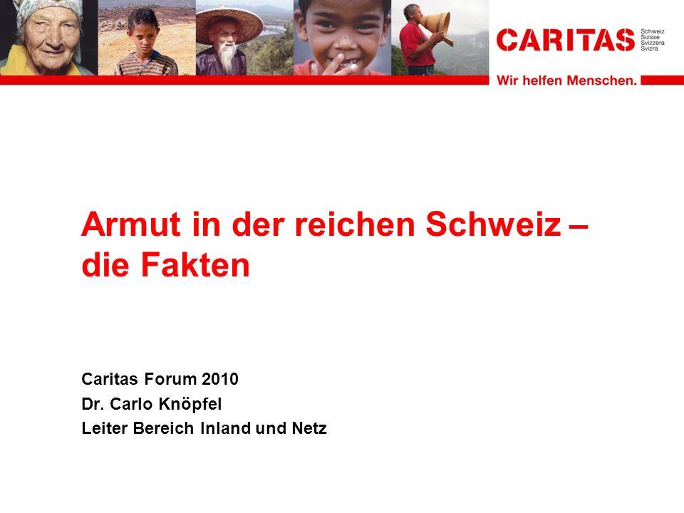 Armut in der reichen Schweiz – die Fakten Caritas Forum 2010 Dr.