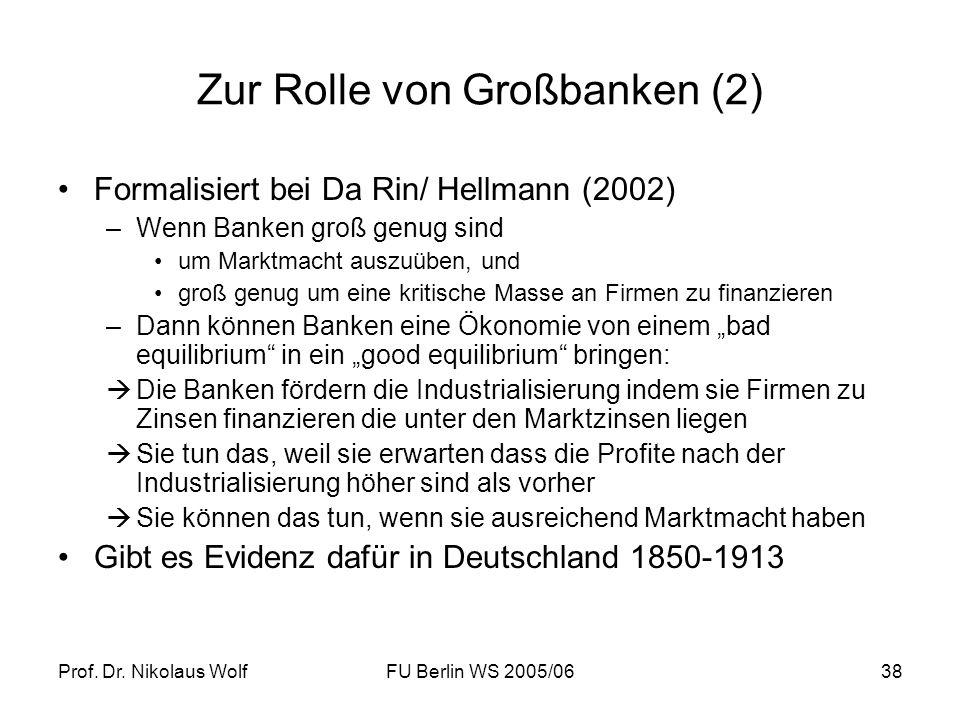 Prof. Dr. Nikolaus WolfFU Berlin WS 2005/0638 Zur Rolle von Großbanken (2) Formalisiert bei Da Rin/ Hellmann (2002) –Wenn Banken groß genug sind um Ma