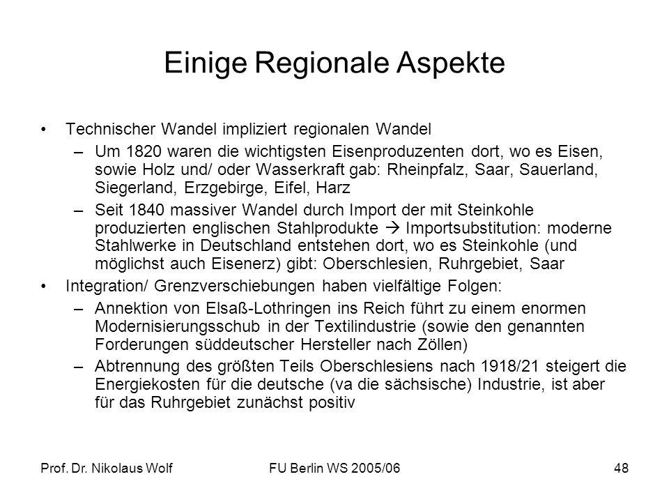 Prof. Dr. Nikolaus WolfFU Berlin WS 2005/0648 Einige Regionale Aspekte Technischer Wandel impliziert regionalen Wandel –Um 1820 waren die wichtigsten