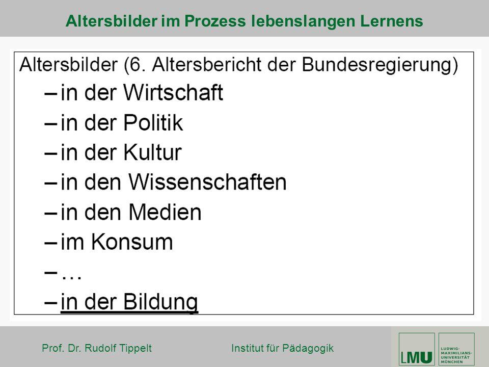 Prof. Dr. Rudolf Tippelt Institut für Pädagogik Altersbilder im Prozess lebenslangen Lernens