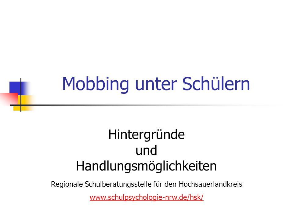 Mobbing unter Schülern Hintergründe und Handlungsmöglichkeiten Regionale Schulberatungsstelle für den Hochsauerlandkreis www.schulpsychologie-nrw.de/hsk/