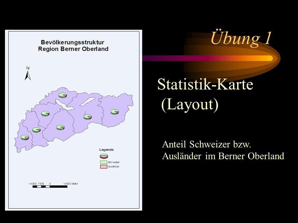 Übung 1 Statistik-Karte (Layout) Anteil Schweizer bzw. Ausländer im Berner Oberland