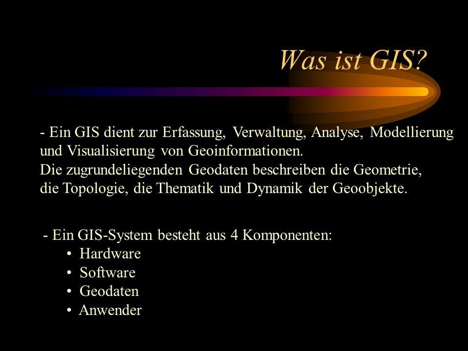 Was ist GIS? - Ein GIS dient zur Erfassung, Verwaltung, Analyse, Modellierung und Visualisierung von Geoinformationen. Die zugrundeliegenden Geodaten