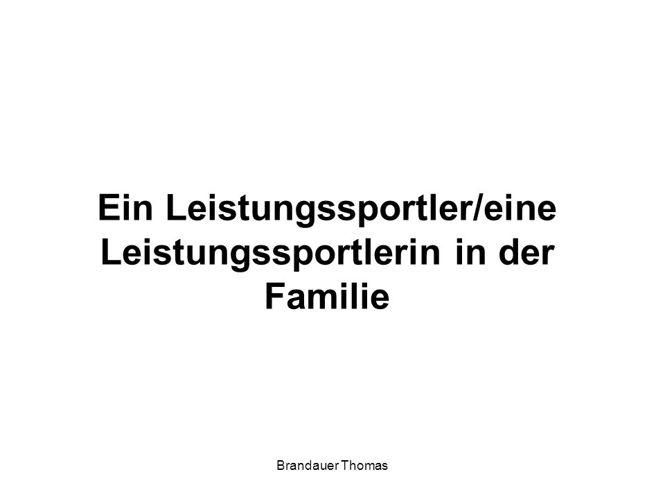Brandauer Thomas Ein Leistungssportler/eine Leistungssportlerin in der Familie
