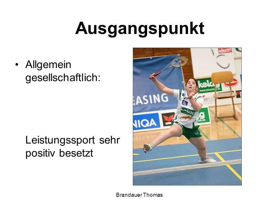 Brandauer Thomas Ausgangspunkt Allgemein gesellschaftlich: Leistungssport sehr positiv besetzt