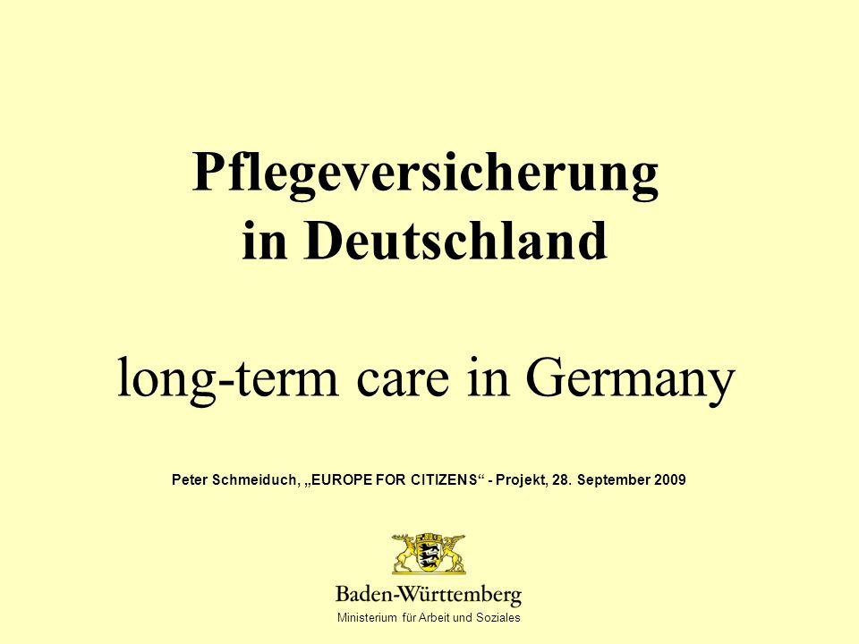 Ministerium für Arbeit und Soziales Pflegeversicherung in Deutschland long-term care in Germany Peter Schmeiduch, EUROPE FOR CITIZENS - Projekt, 28.