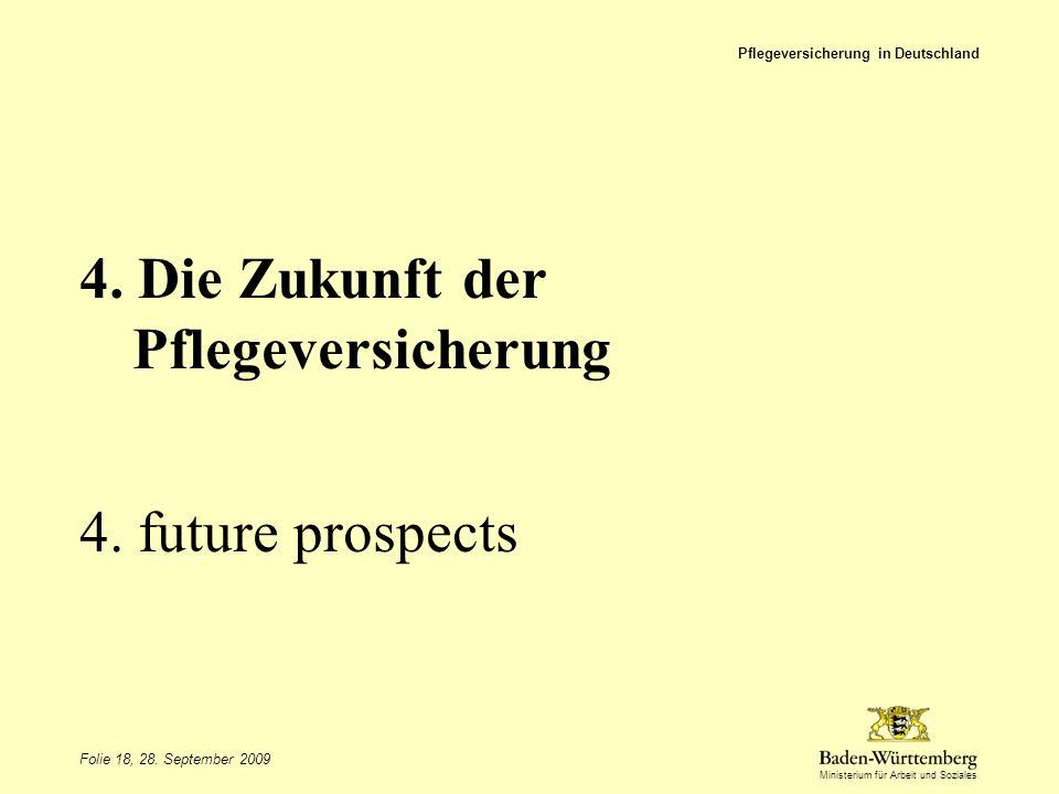 Ministerium für Arbeit und Soziales 4. Die Zukunft der Pflegeversicherung 4. future prospects Pflegeversicherung in Deutschland Folie 18, 28. Septembe