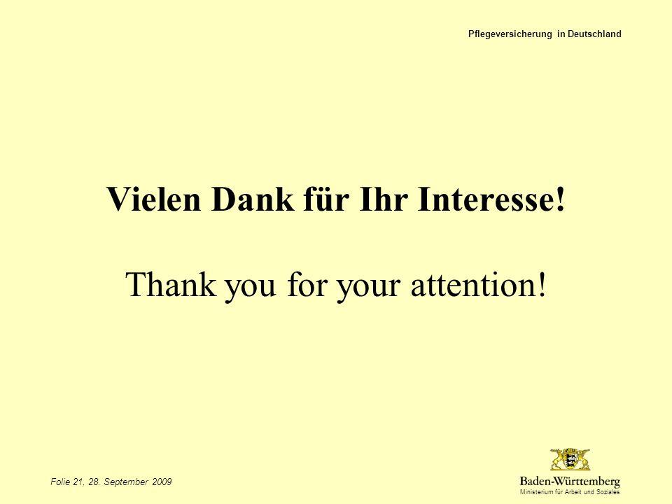 Ministerium für Arbeit und Soziales Vielen Dank für Ihr Interesse! Thank you for your attention! Folie 21, 28. September 2009 Pflegeversicherung in De