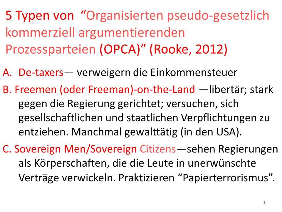 5 Typen von Organisierten pseudo-gesetzlich kommerziell argumentierenden Prozessparteien (OPCA) (Rooke, 2012) A.De-taxers verweigern die Einkommensteuer B.