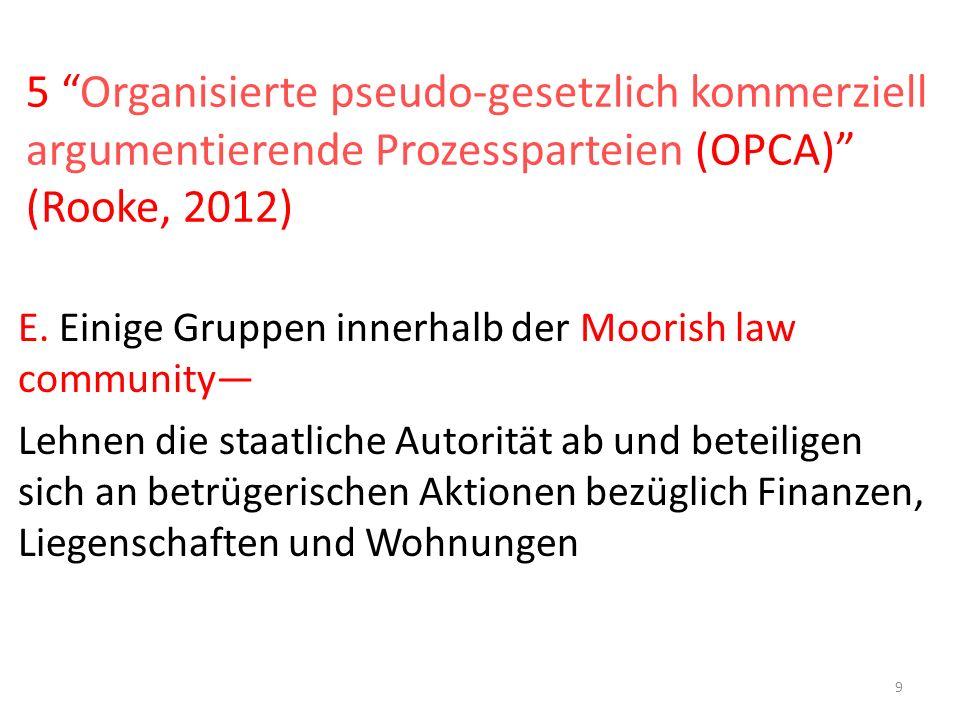 5 Organisierte pseudo-gesetzlich kommerziell argumentierende Prozessparteien (OPCA) (Rooke, 2012) E.