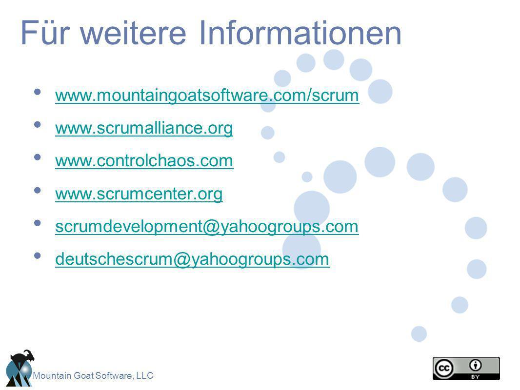 Mountain Goat Software, LLC Für weitere Informationen www.mountaingoatsoftware.com/scrum www.scrumalliance.org www.controlchaos.com www.scrumcenter.or