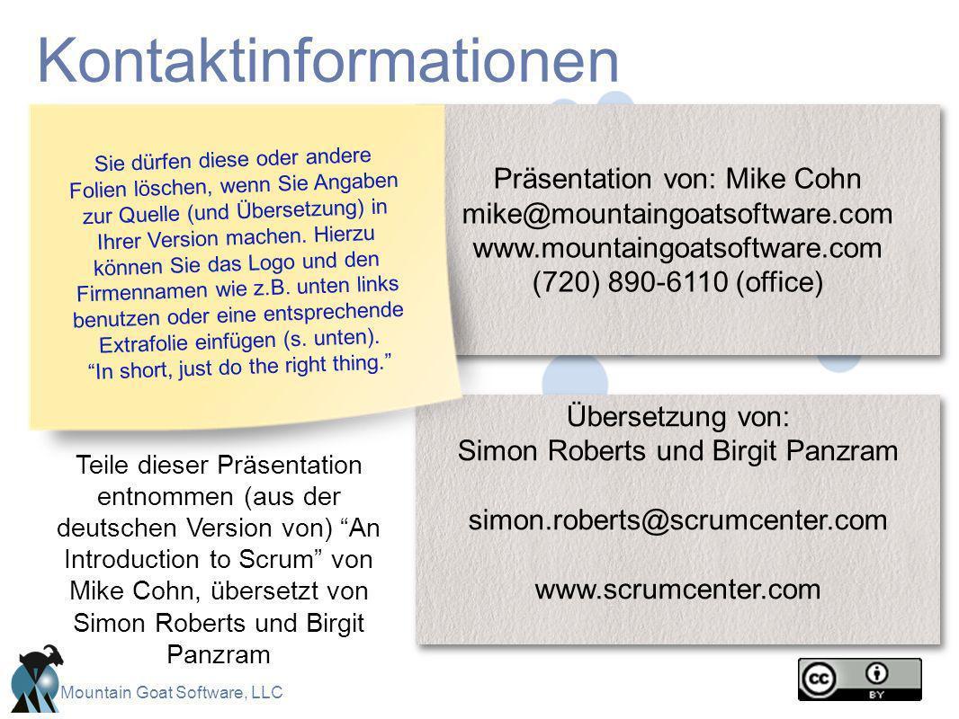 Mountain Goat Software, LLC Kontaktinformationen Präsentation von: Mike Cohn mike@mountaingoatsoftware.com www.mountaingoatsoftware.com (720) 890-6110