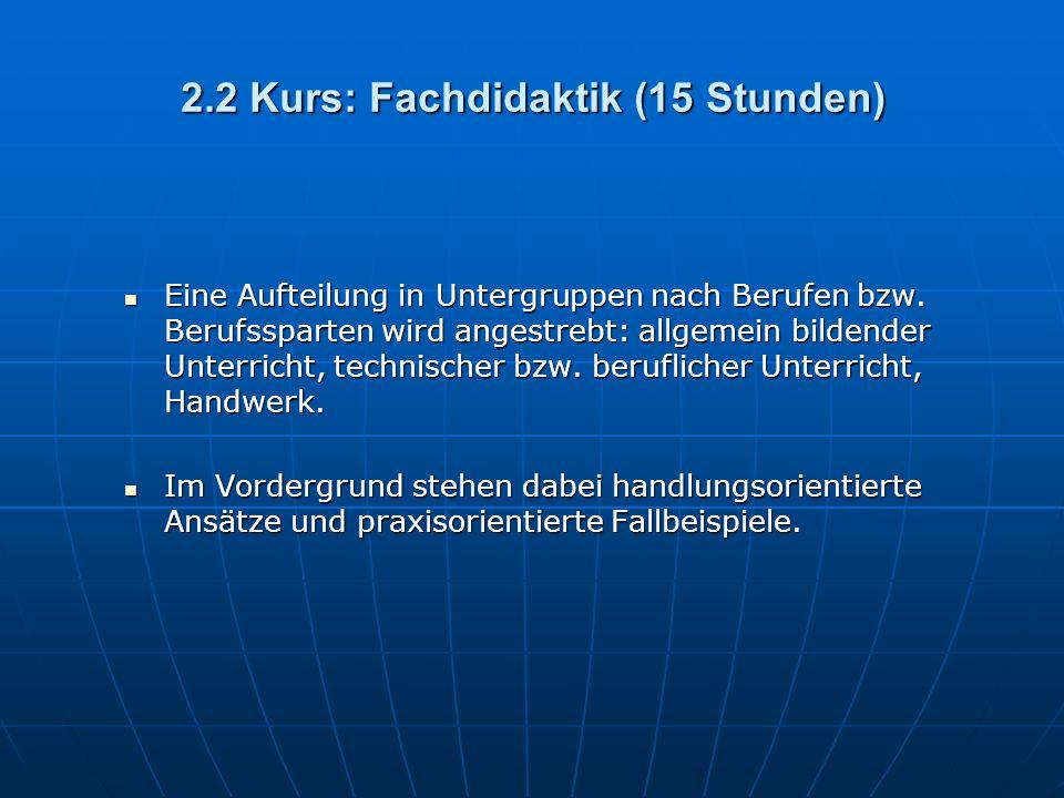 2.2 Kurs: Fachdidaktik (15 Stunden) Eine Aufteilung in Untergruppen nach Berufen bzw.