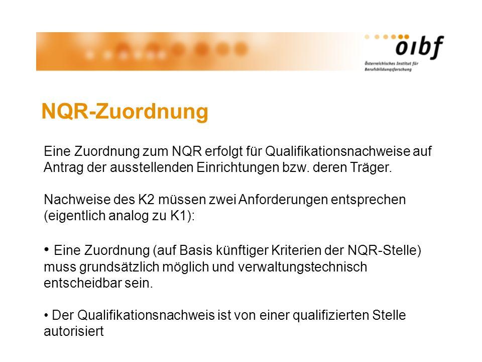 NQR-Zuordnung Eine Zuordnung zum NQR erfolgt für Qualifikationsnachweise auf Antrag der ausstellenden Einrichtungen bzw. deren Träger. Nachweise des K