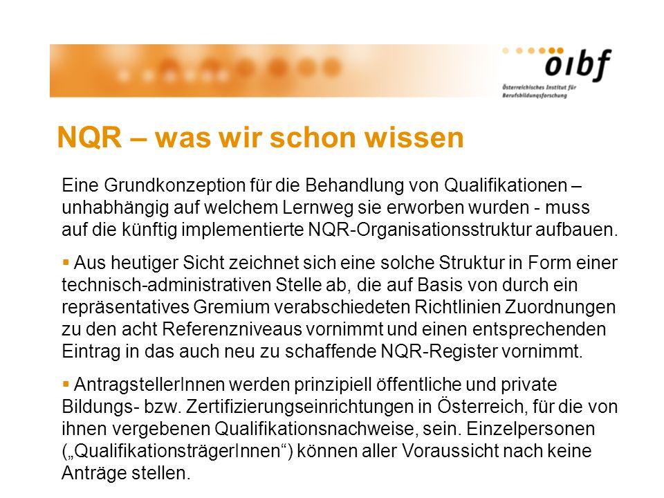 NQR – was wir schon wissen Eine Grundkonzeption für die Behandlung von Qualifikationen – unhabhängig auf welchem Lernweg sie erworben wurden - muss auf die künftig implementierte NQR-Organisationsstruktur aufbauen.