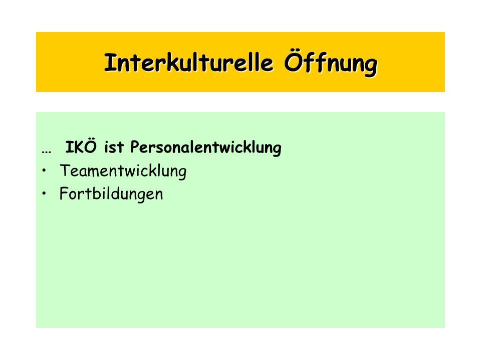 Interkulturelle Öffnung … IKÖ ist Personalentwicklung Teamentwicklung Fortbildungen