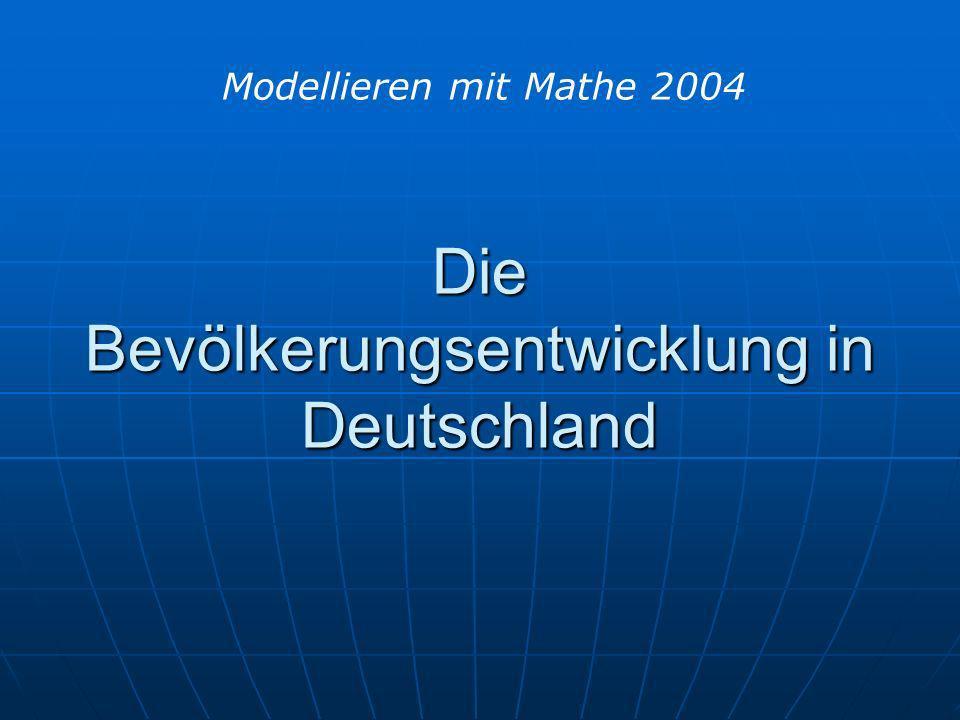 Die Bevölkerungsentwicklung in Deutschland Modellieren mit Mathe 2004