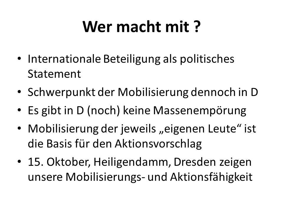 Wer macht mit ? Internationale Beteiligung als politisches Statement Schwerpunkt der Mobilisierung dennoch in D Es gibt in D (noch) keine Massenempöru