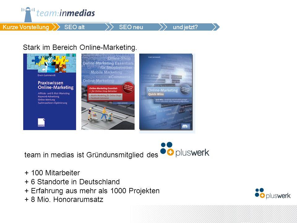 Stark im Bereich Online-Marketing. team in medias ist Gründunsmitglied des + 100 Mitarbeiter + 6 Standorte in Deutschland + Erfahrung aus mehr als 100