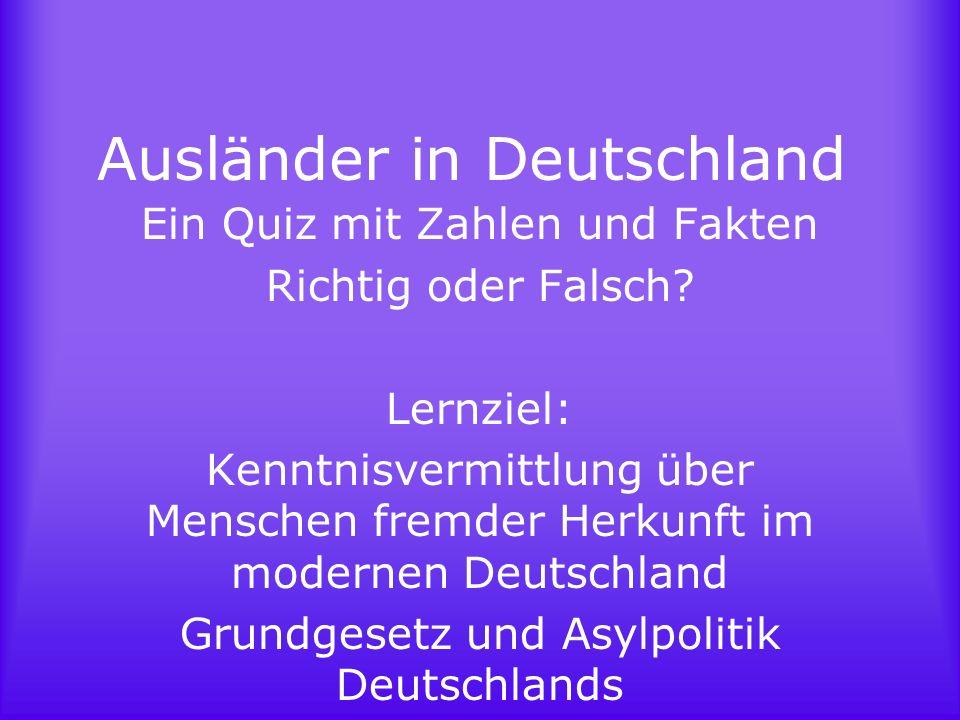 Frage 1 Deutschland ist das europäische Land mit dem größten Ausländeranteil in der Bevölkerung – etwa 8 Millionen Ausländer leben in der Bundesrepublik.