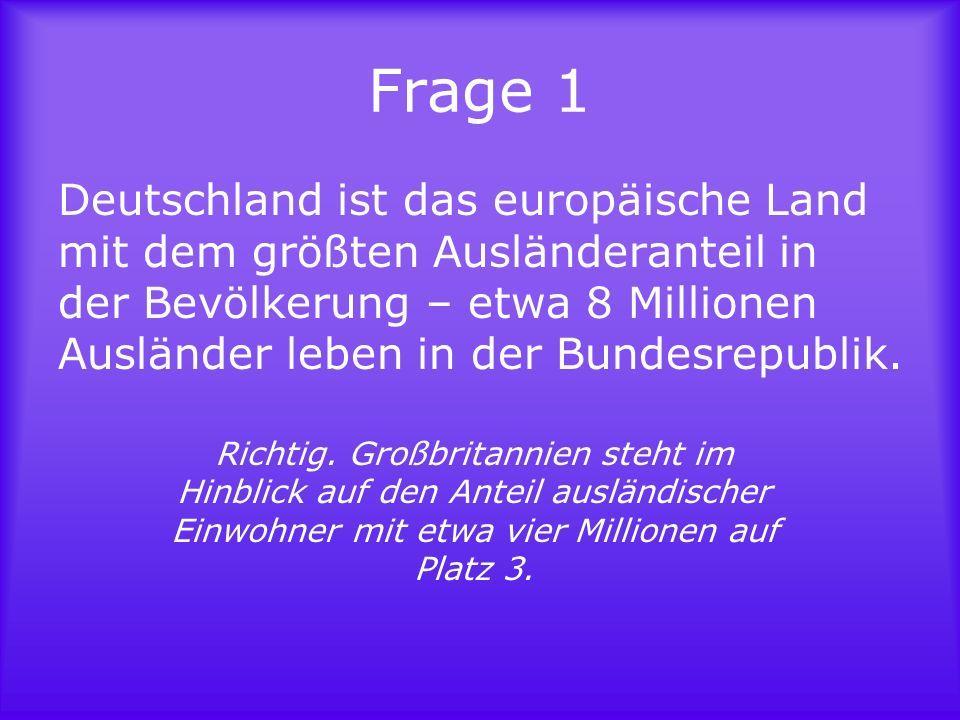 Frage 2 Deutschland hat mehr Einwanderer als Auswanderer.
