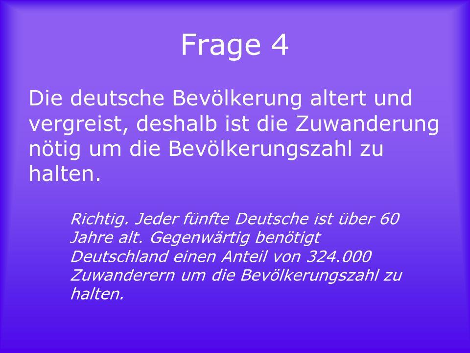 Frage 5 Jedes zehnte in Deutschland geborene Kind hat heute einen Elternteil mit ausländischer Abstammung.