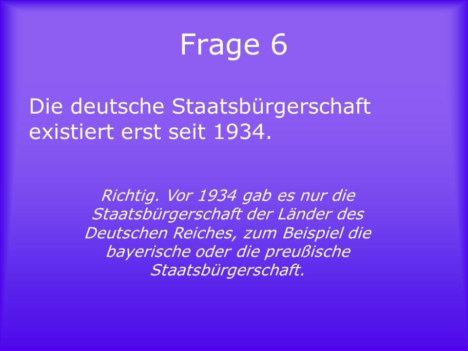 Frage 7 Richtig.Das Grundgesetz der Bundesrepublik besagt: Politisch Verfolgte genießen Asylrecht.