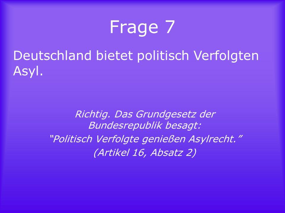 Frage 8 Asylbewerber dürfen zu jeder Zeit in der Bundesrepublik arbeiten.