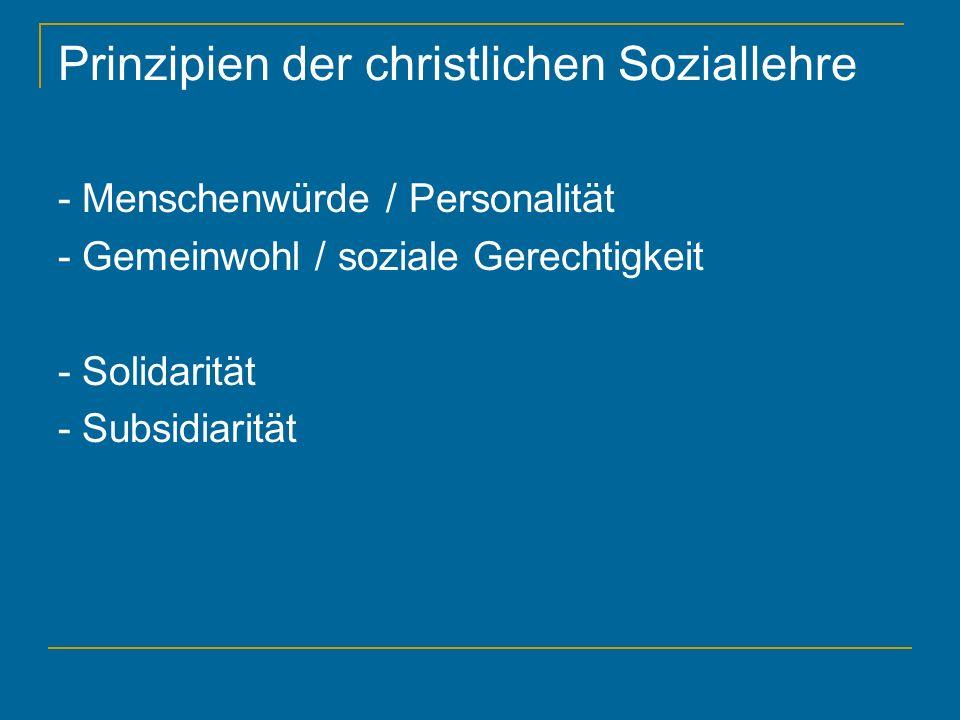 Prinzipien der christlichen Soziallehre - Menschenwürde / Personalität - Gemeinwohl / soziale Gerechtigkeit - Solidarität - Subsidiarität