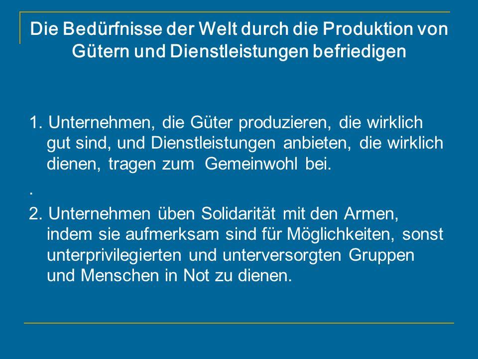 Die Bedürfnisse der Welt durch die Produktion von Gütern und Dienstleistungen befriedigen 1. Unternehmen, die Güter produzieren, die wirklich gut sind