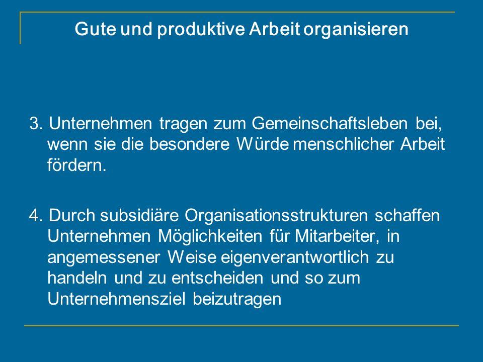 Gute und produktive Arbeit organisieren 3. Unternehmen tragen zum Gemeinschaftsleben bei, wenn sie die besondere Würde menschlicher Arbeit fördern. 4.