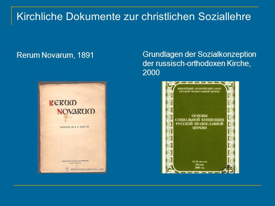 Kirchliche Dokumente zur christlichen Soziallehre Rerum Novarum, 1891 Grundlagen der Sozialkonzeption der russisch-orthodoxen Kirche, 2000